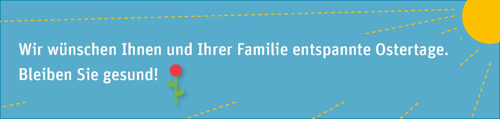 Bild mit Text: Wir wünschen Ihnen und Ihrer Familie entspannt Ostertage. Bleiben Sie gesund.